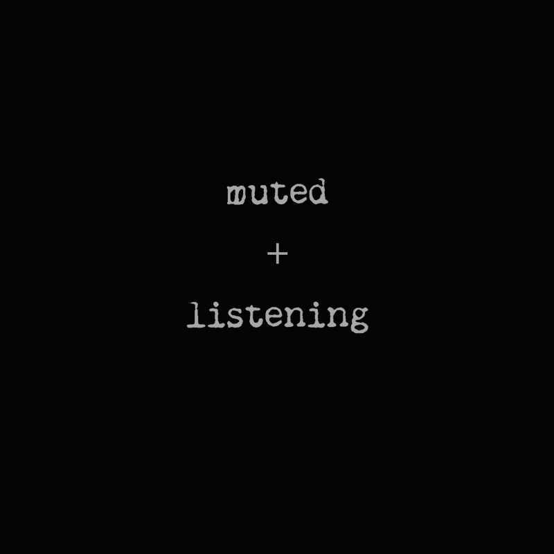Muted and Listening